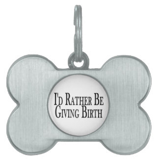 Rather Give Birth Pet ID Tag