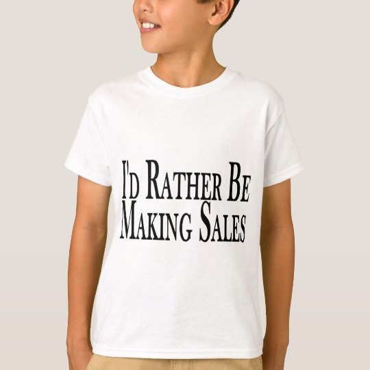 Rather Make Sales T-Shirt