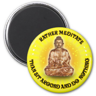 Rather meditate than sit around and do Nothing 2 Inch Round Magnet