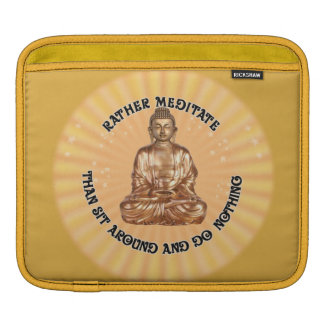 Rather meditate than sit around and do Nothing iPad Sleeve