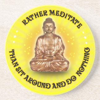 Rather meditate than sit around... coaster