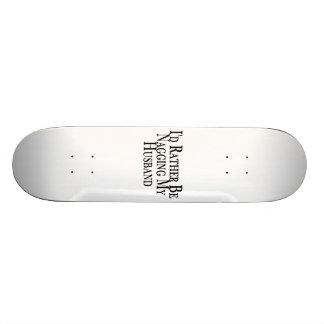 Rather Nag Husband Skateboard