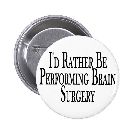 Rather Perform Brain Surgery Button
