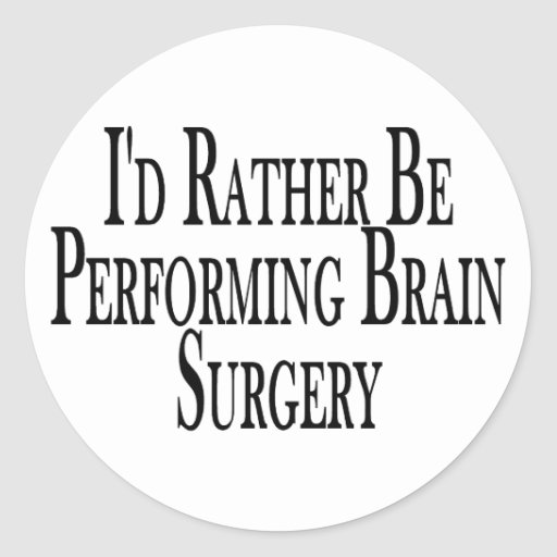 Rather Perform Brain Surgery Classic Round Sticker