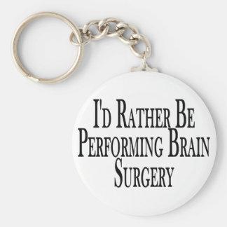 Rather Perform Brain Surgery Keychain