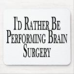 Rather Perform Brain Surgery Mouse Mat