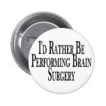 Rather Perform Brain Surgery Pin