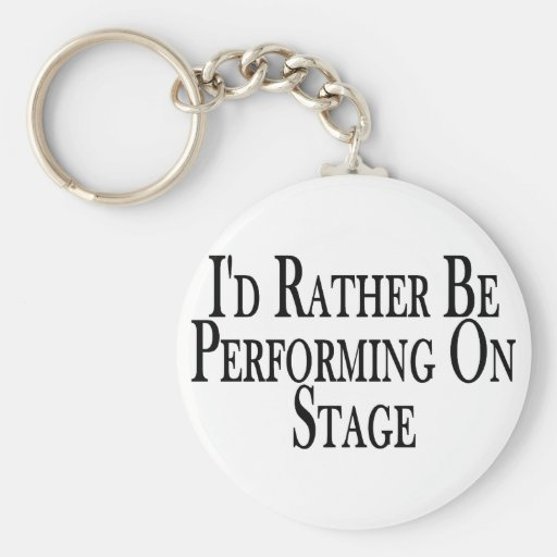 Rather Perform On Stage Basic Round Button Keychain