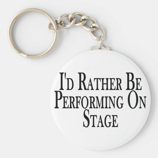 Rather Perform On Stage Keychain