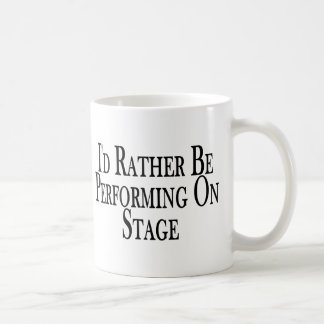 Rather Perform On Stage Classic White Coffee Mug