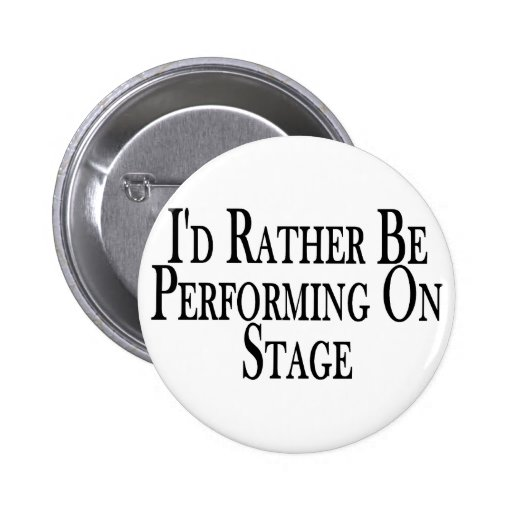 Rather Perform On Stage Pin