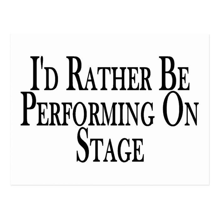 Rather Perform On Stage Postcard