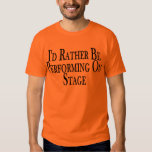 Rather Perform On Stage Shirt