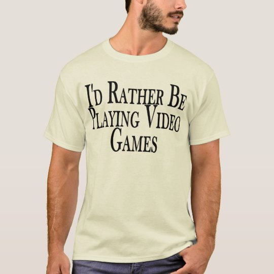 Rather Play Video Games Tee Shirt