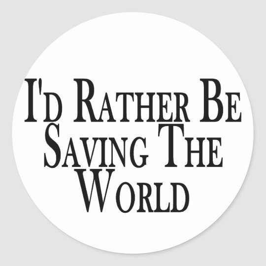 Rather Save The World Classic Round Sticker