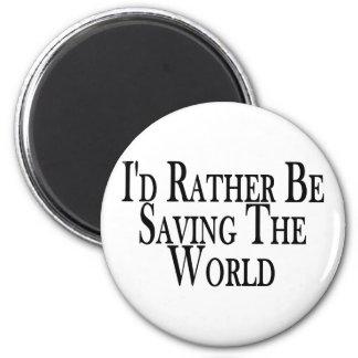 Rather Save The World Refrigerator Magnet