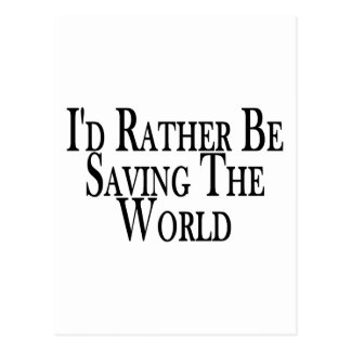 Rather Save The World Post Card