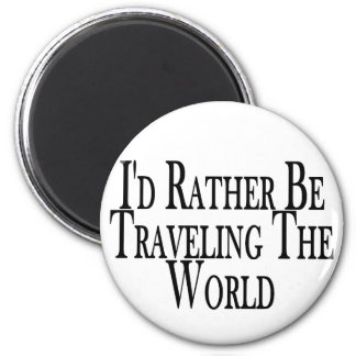 Rather Travel The World Magnet