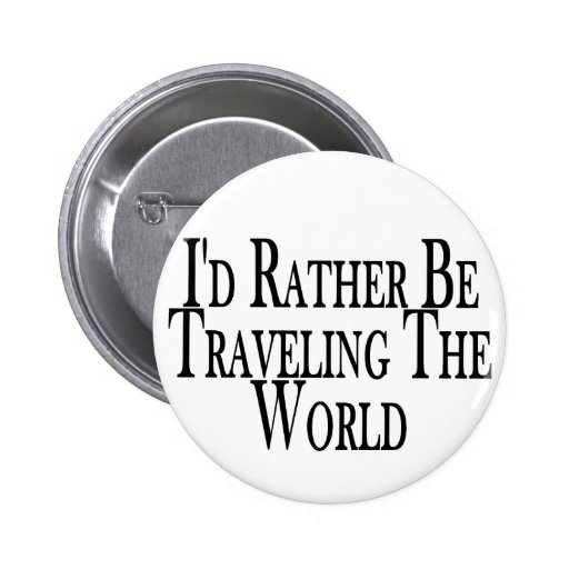 Rather Travel The World Pinback Button
