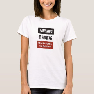 Rationing Is Sharing -- WWII T-Shirt