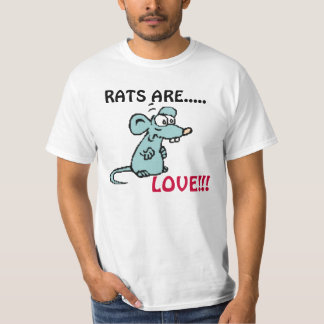 RATS ARE, LOVE!!! SHIRT