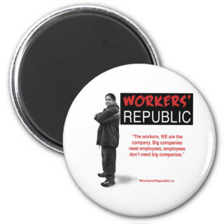 Raul: The workers, WE are the company... Fridge Magnet