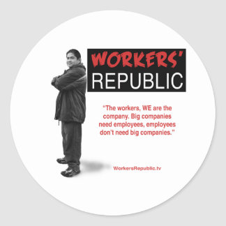Raul: The workers, WE are the company... Round Stickers