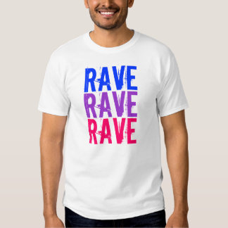 Rave, Rave, Rave T-shirt