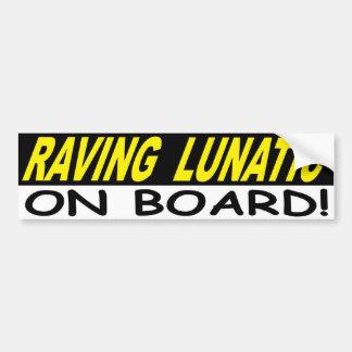 RAVING LUNATIC ON BOARD BUMPER STICKER