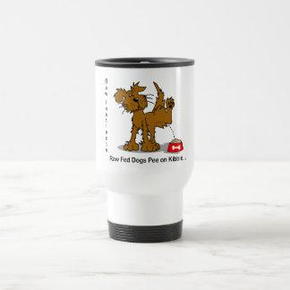 Raw Fed Dogs Pee on Kibble 15 Oz Stainless Steel Travel Mug