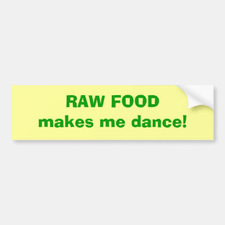 RAW FOOD makes me dance! Bumper Sticker