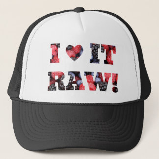 "Raw foods "" I LOVE IT RAW!"" Trucker Hat"