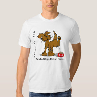 Raw Instincts Raw Fed Dogs Pee on Kibble Tee Shirt