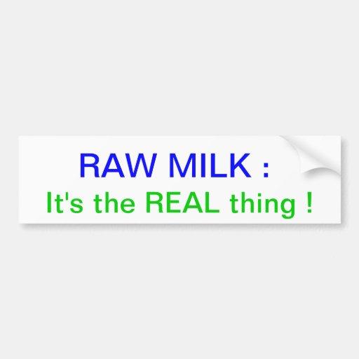 Raw Milk : It's the REAL thing ! Bumper Sticker