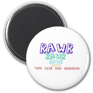 Rawr Cuz Like Ima Dinosaur Fridge Magnet