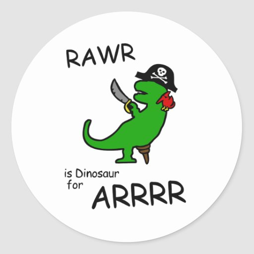 RAWR is Dinosaur for ARRR (Pirate Dinosaur) Classic Round Sticker