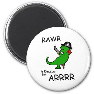RAWR is Dinosaur for ARRR (Pirate Dinosaur) Magnet