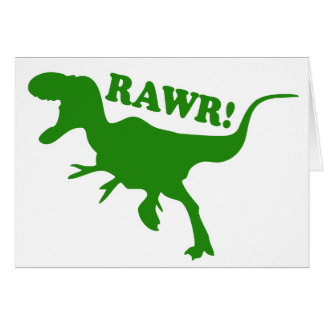 RAWR is how Dinosaurs say I love you Cards