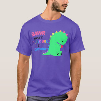 Rawr Means i love you in DINOSAUR shirt #3
