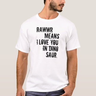 rawwr means i love you in dinosaur T-Shirt