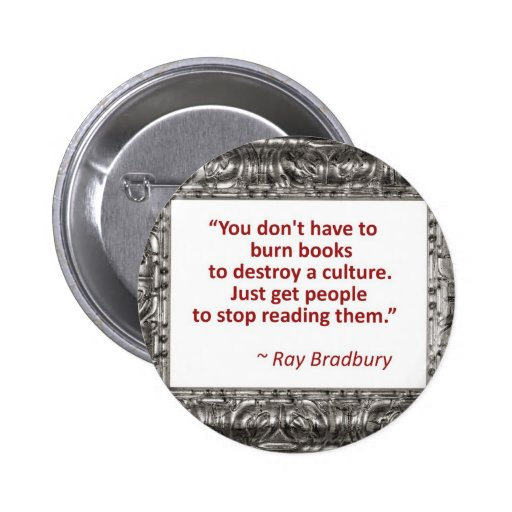 Ray Bradbury Quote About Burning Books Pinback Buttons