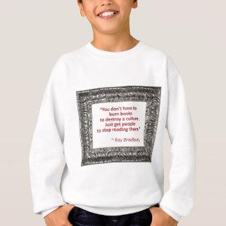 Ray Bradbury Quote About Burning Books Sweatshirt