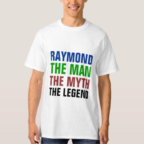 Raymond the man the myth the legend T_Shirt