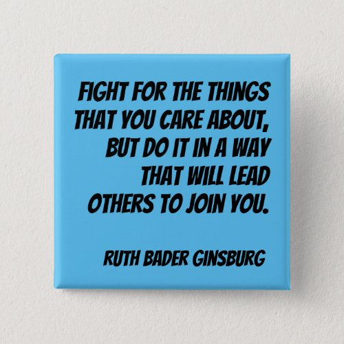 RBG Quote _ Fight for the things you care about Button