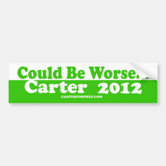 Re-Elect Carter 2012 - Could Be Worse Bumper Stickers