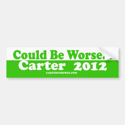 Re-Elect Carter 2012 - Could Be Worse Car Bumper Sticker