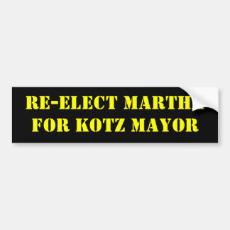 RE-ELECT MARTHAFOR KOTZ MAYOR BUMPER STICKER