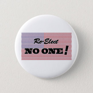 """Re-Elect NO ONE!"" Pinback Button"