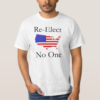 Re-Elect No One!!!! T-Shirt