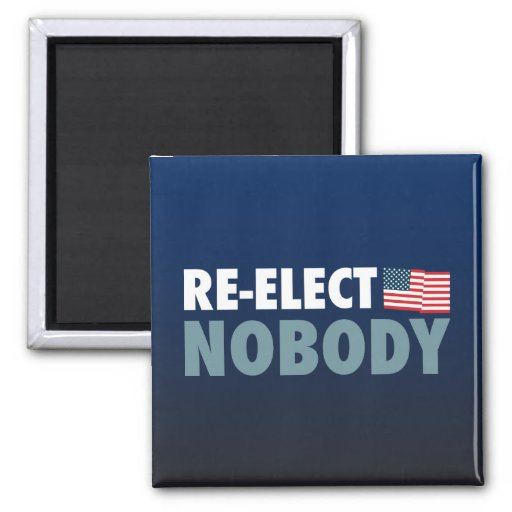 Re-Elect Nobody 2 Inch Square Magnet
